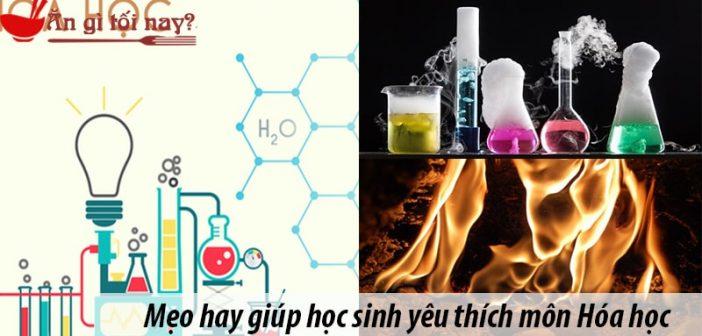 Mẹo hay giúp học sinh yêu thích môn Hóa học