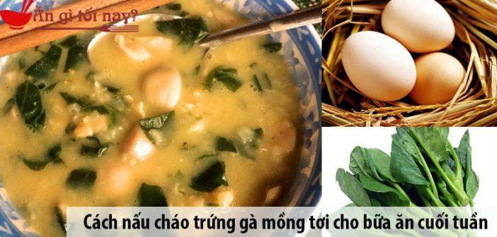 Cách nấu cháo trứng gà mồng tơi cho bữa ăn cuối tuần