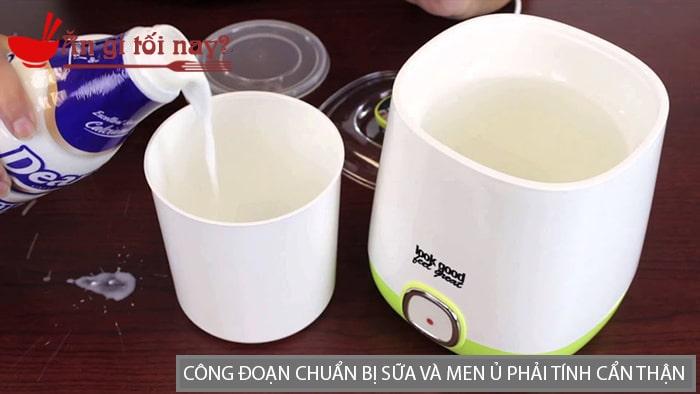 Công đoạn chuẩn bị sữa và men ủ phải được tính toán cẩn thận