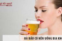 Bà bầu có nên uống bia không?
