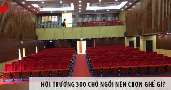 Thiết kế hội trường 300 chỗ ngồi nên chọn ghế gì?