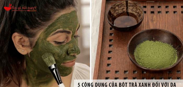 5 Công dụng của bột trà xanh đối với da bạn có thể chưa biết