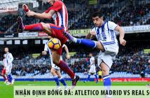 Nhận định bóng đá: Atletico Madrid vs Real Sociedad, 2h00 ngày 20/7 giải La Liga