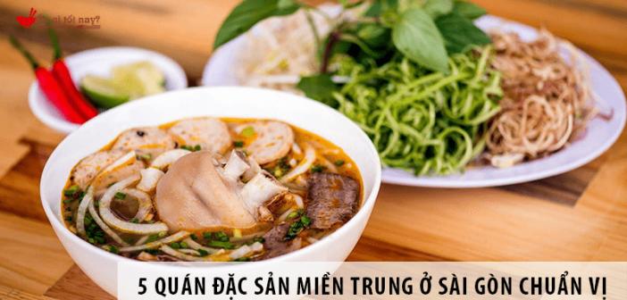 Khám phá 5 quán đặc sản miền Trung ở Sài Gòn ngon chuẩn vị