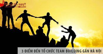 3 điểm đến mới tổ chức team building gần Hà Nội